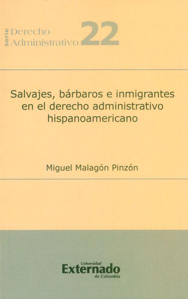 Salvajes, bárbaros e inmigrantes en el derecho administrativo hispanoamericano
