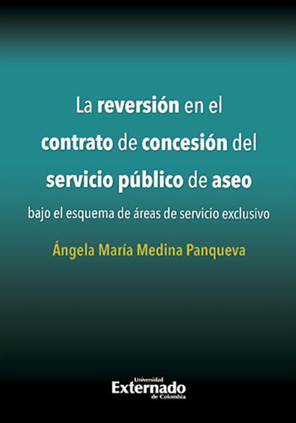 La reversión en el contrato de concesión del servicio público de aseo bajo el esquema de áreas de servicio exclusivo
