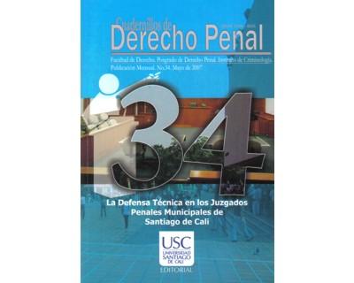 La defensa técnica en los juzgados penales municipales de Santiago de Cali. Cuadernillos de Derecho Penal. No. 34