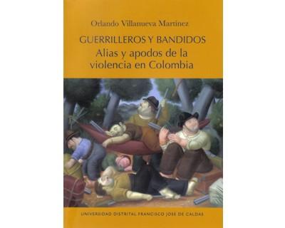 Guerrilleros y bandidos. Alias y apodos de la violencia en Colombia