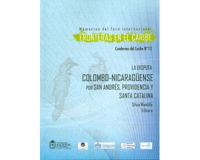 Memorias del foro internacional Fronteras del Caribe. Cuadernos del Caribe No. 12. La disputa Colombo-Nicaragüense por San Andrés, Providencia y Santa Catalina