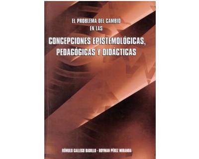 El problema del cambio en las concepciones epistemológicas, pedagógicas y didácticas