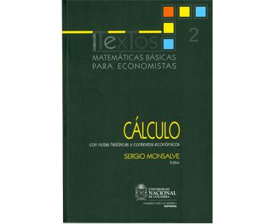 Matemáticas básicas para economistas. Vol. 2. Cálculo (Con notas históricas y contextos económicos)