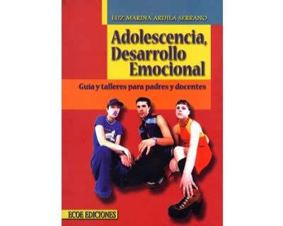 Adolescencia, Desarrollo Emocional. Guía y talleres para padres y docentes