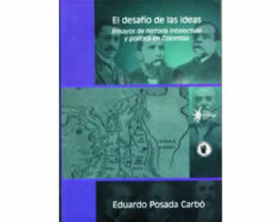 El desafío de las ideas. Ensayos de historia intelectual y política en Colombia