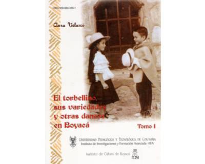 El torbellino,  sus variedades y otras danzas en Boyacá (Tomo I)