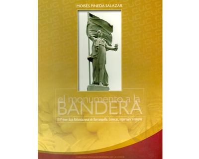 El monumento a la Bandera. El primer acto Refundacional de Barranquilla. Crónicas, reportajes y ensayos