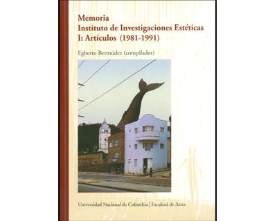 Memoria. Instituto de Investigaciones Estéticas I: Artículos (1981-1991)