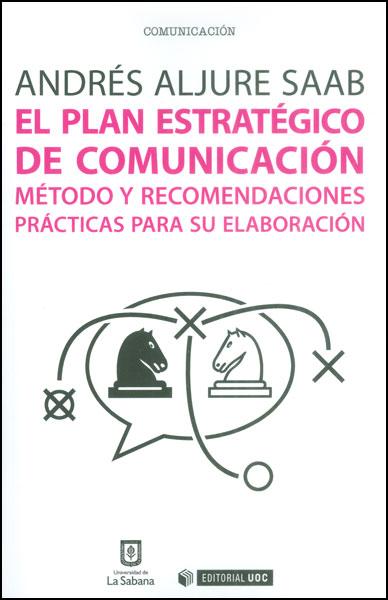 El plan estratégico de comunicación. Método y recomendaciones prácticas para su elaboración