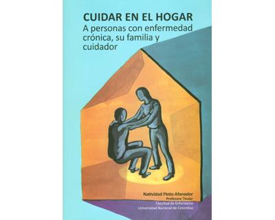 Cuidar en el hogar. A personas con enfermedad crónica, su familia y cuidador