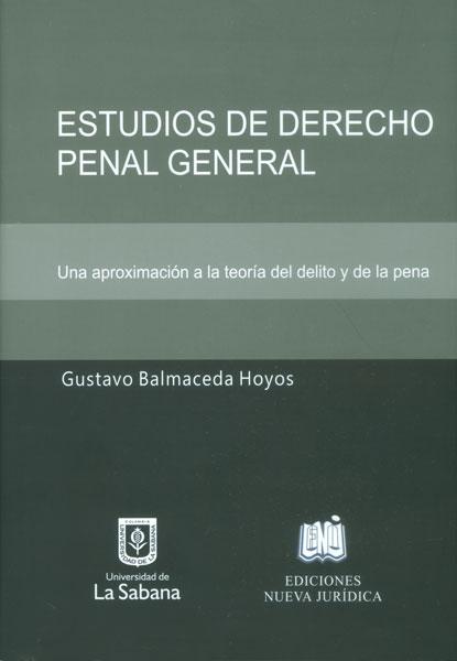 Estudios de derecho penal general. Una aproximación a la teoría del delito y de la pena