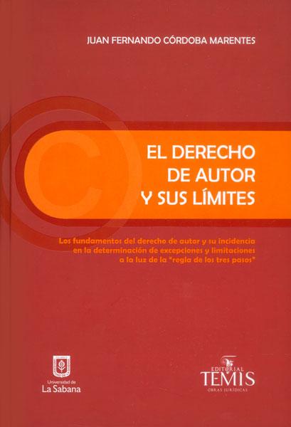 """El derecho de autor y sus límites. Los fundamentos del derecho de autor y su incidencia en la determinación de excepciones y limitaciones a la luz de la \\\ """"regla de los tres pasos\\\ """""""