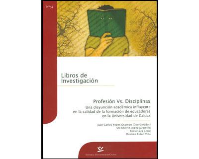 Profesión Vs. Disciplinas. Una disyunción académica influyente en la calidad de la formación de educadores en la Universidad de Caldas