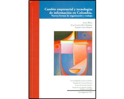 Cambio empresarial y tecnologías de información en Colombia. Nuevas formas de organización y trabajo