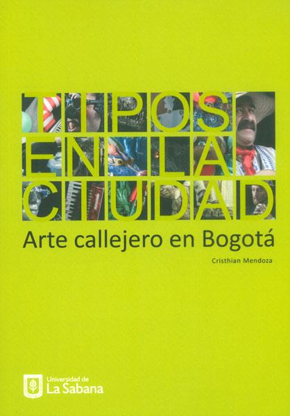 Tipos en la ciudad. Arte callejero en Bogotá