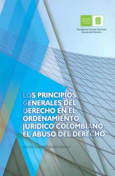 Los principios generales del derecho en el ordenamiento jurídico colombiano: el abuso del derecho