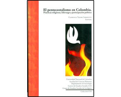 El pentecostalismo en Colombia. Prácticas religiosas, liderazgo y participación política