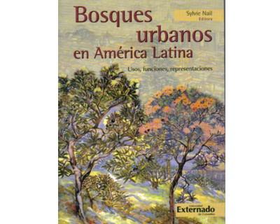 Bosques urbanos en América Latina. Usos, funciones, representaciones