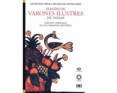 Antología crítica de Juan de Castellanos: Elegías de varones ilustres de indias