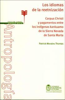 Los idiomas de la reetnización. Corpus Christi y pagamentos entre los indígenas kankuamo de la Sierra Nevada de Santa Marta
