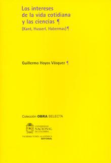 Los intereses de la vida cotidiana y las ciencias (Kant, Husserl, Habermas) (Tapa Dura)