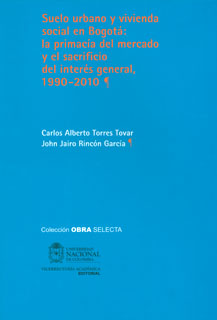 Suelo urbano y vivienda social en Bogotá. La primacía del mercado y el sacrificio del interés general, 1990-2010
