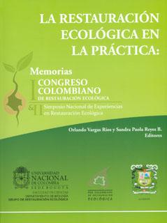 La restauración ecológica en la práctica: Memorias del I Congreso Colombiano de restauración ecológica y II Simposio Nacional de Experiencias en restauración ecológica