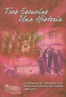 Tres escuelas una historia. La formación de enfermeras en la Universidad Nacional de Colombia. 1920-1957