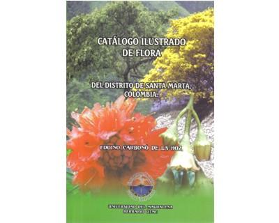 Catálogo ilustrado de flora del distrito de Santa Marta, Colombia / Illustrated catalogue of flora of Santa Marta district, Colombia