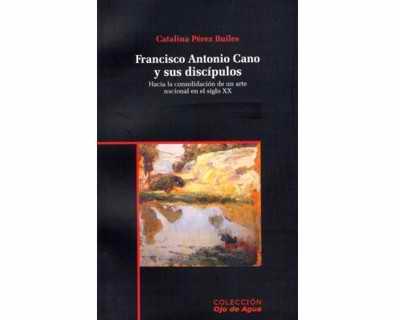 Francisco Antonio Cano y sus discípulos: hacia la consolidación de un arte nacional en el siglo XX