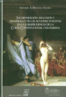 Incorporación, inclusión y  desarrollo de las acciones positivas en la jurisprudencia de la Corte Constitucional Colombiana