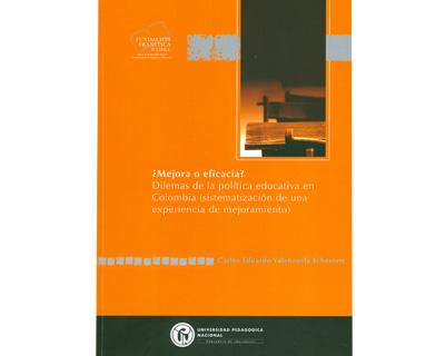 ¿Mejora o eficacia? Dilemas de la política educativa en Colombia (sistematización de una experiencia o mejoramiento)