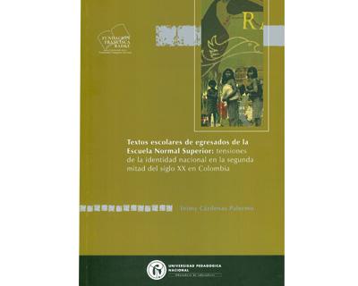Textos escolares de egresados de la Escuala Normal Superior: tensiones de la identidad nacional en la segunda mitad del siglo XX en Colombia