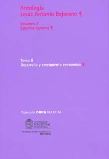 Antología Jesús Antonio Bejarano. Vol. 3. Estudios agrarios. Tomo II. Desarrollo y crecimiento económico (Tapa Dura)