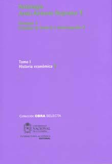 Antología Jesús Antonio Bejarano. Vol. 4. Estudios de historia e historiografía. Tomo I. Historia económica (Tapa Dura)