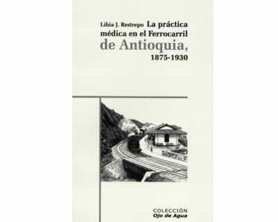 La práctica médica en el ferrocarril de Antioquia 1875 -1930