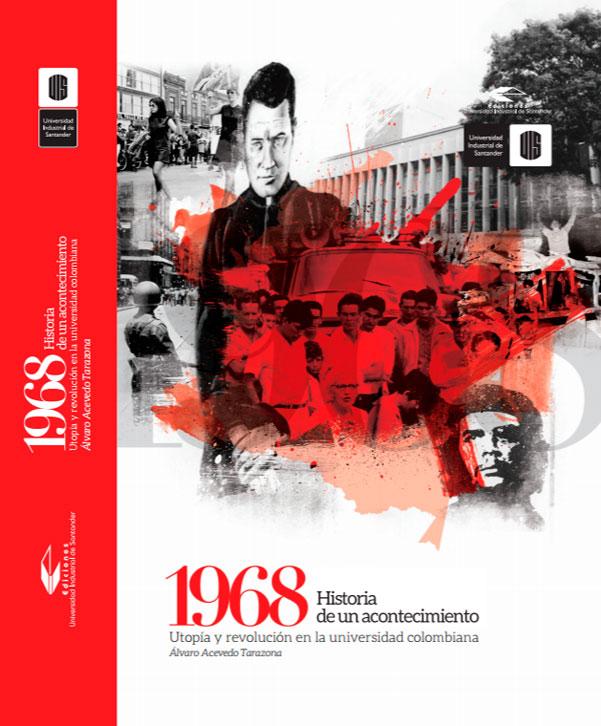 1968. Historia de un acontecimiento. utopía y revolución en la universidad colombiana