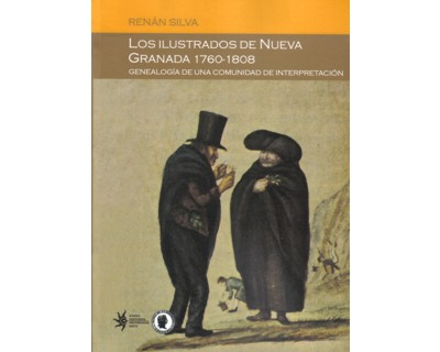 Los ilustrados de Nueva Granada 1760-1808. Genealogía de una comunidad de interpretación