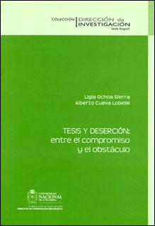 Tesis y deserción: entre el compromiso y el obstáculo: un estudio de caso en la Facultad de ciencias humanas en la Universidad Nacional de Colombia