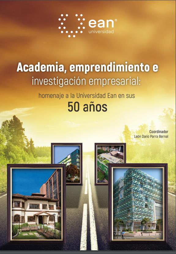Academia, emprendimiento e investigación empresarial: homenaje a la Universidad Ean en sus 50 años