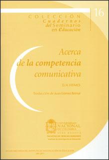 Acerca de la competencia comunicativa. Cuadernos del seminario en educación. No. 16
