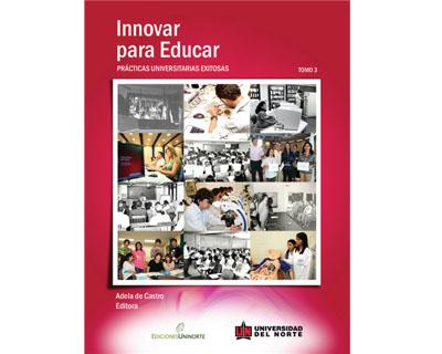 Innovar para educar. Prácticas universitarias exitosas 2007-2009. Tomo 3