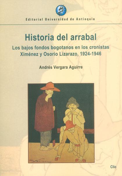 Historia del arrabal. Los bajos fondos bogotanos en los cronistas Ximénez y Osorio Lizarazo, 1924-1946