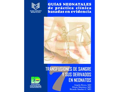 Guías neonatales de práctica clínica basadas en evidencia. No. 7. Transfusiones de sangre y sus derivados en neonatos