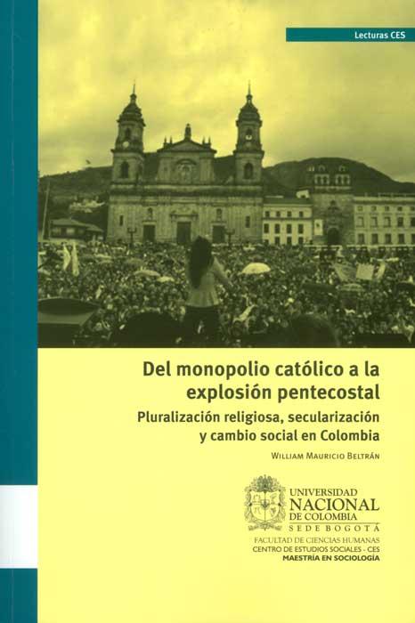 Del monopolio católico a la explosión pentecostal: pluralización religiosa, secularización y cambio social en Colombia