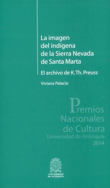 La imagen del indígena de la Sierra Nevada de Santa Marta. El archivo de K. Th. Preuss