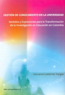 Gestión de conocimiento en la universidad. Sentidos y expresiones para la transformación de la investigación en educación en Colombia