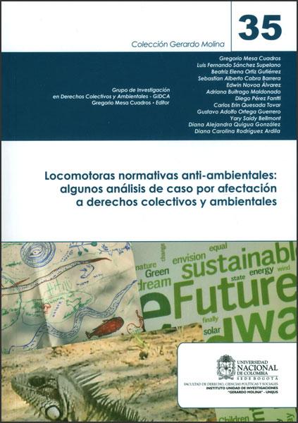 Locomotoras normativas anti-ambientales: algunos análisis de caso por afectación a derechos colectivos y ambientales