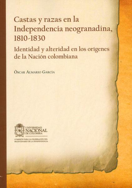 Castas y razas en la independencia neogranadina, 1810-1830: identidad y alteridad en los orígenes de la Nación colombiana