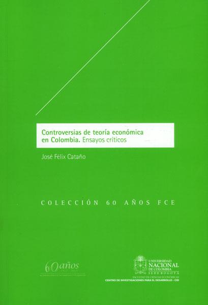 Controversias de teoría económica en Colombia. Ensayos críticos